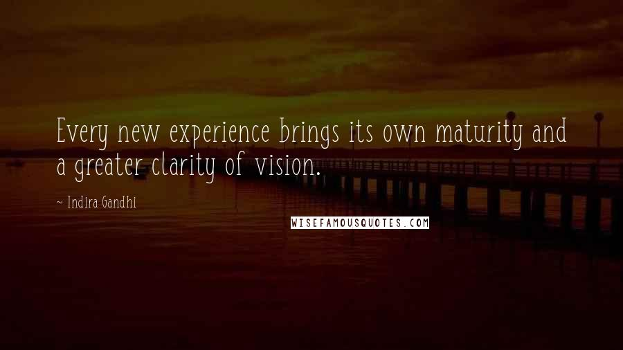 Indira Gandhi quotes: Every new experience brings its own maturity and a greater clarity of vision.