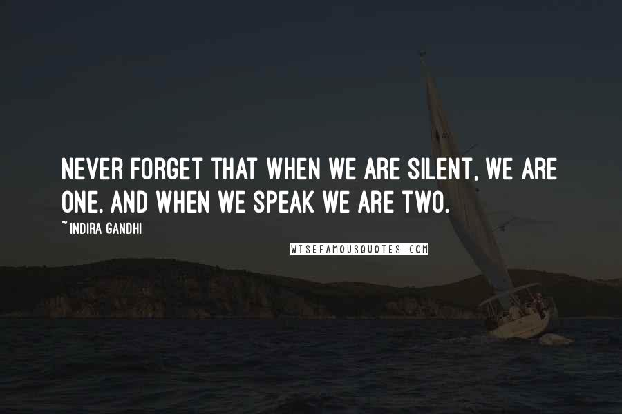 Indira Gandhi quotes: Never forget that when we are silent, we are one. And when we speak we are two.