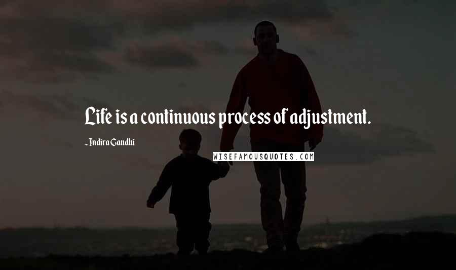 Indira Gandhi quotes: Life is a continuous process of adjustment.