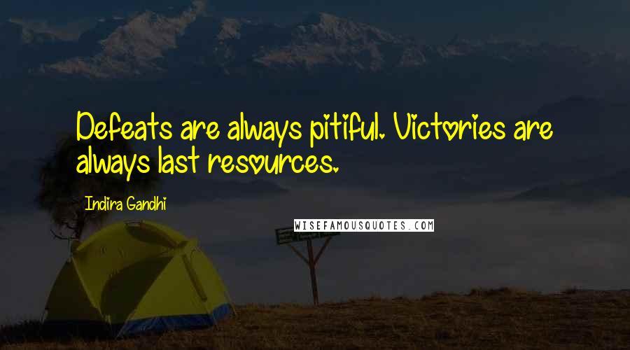 Indira Gandhi quotes: Defeats are always pitiful. Victories are always last resources.