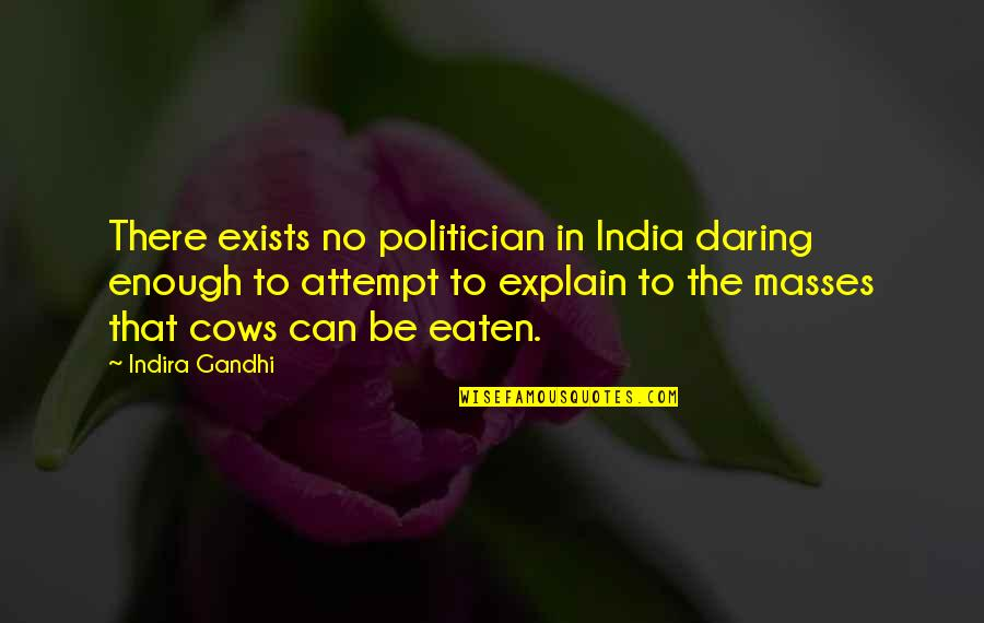 Indira's Quotes By Indira Gandhi: There exists no politician in India daring enough