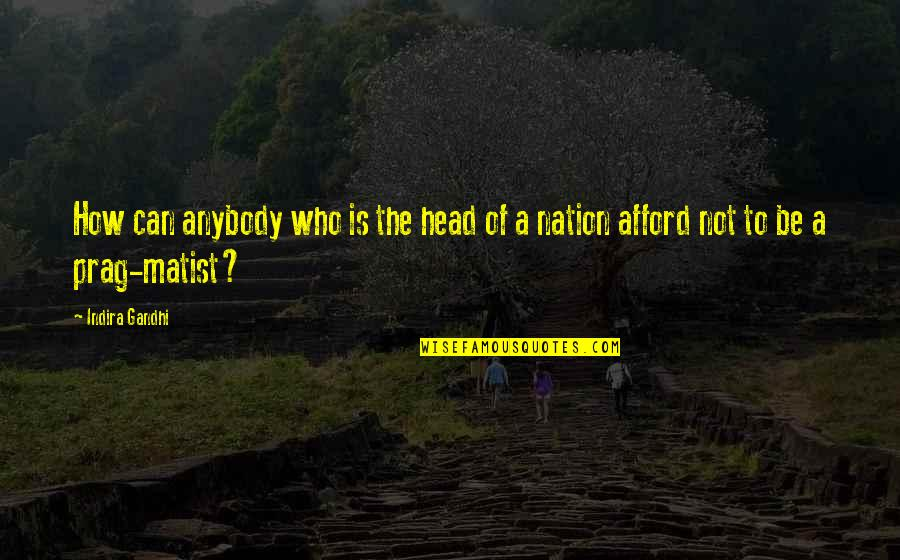 Indira's Quotes By Indira Gandhi: How can anybody who is the head of