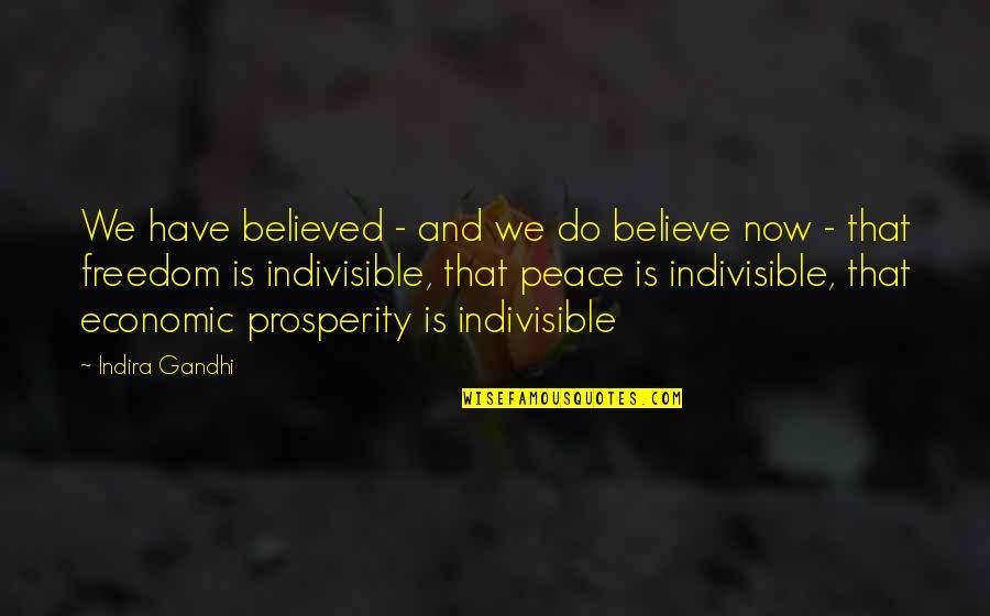 Indira's Quotes By Indira Gandhi: We have believed - and we do believe