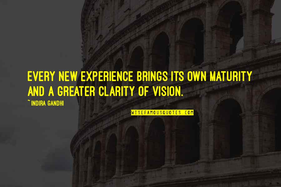 Indira's Quotes By Indira Gandhi: Every new experience brings its own maturity and