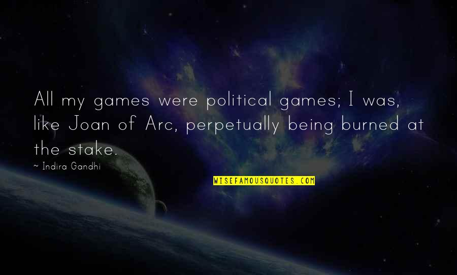 Indira's Quotes By Indira Gandhi: All my games were political games; I was,