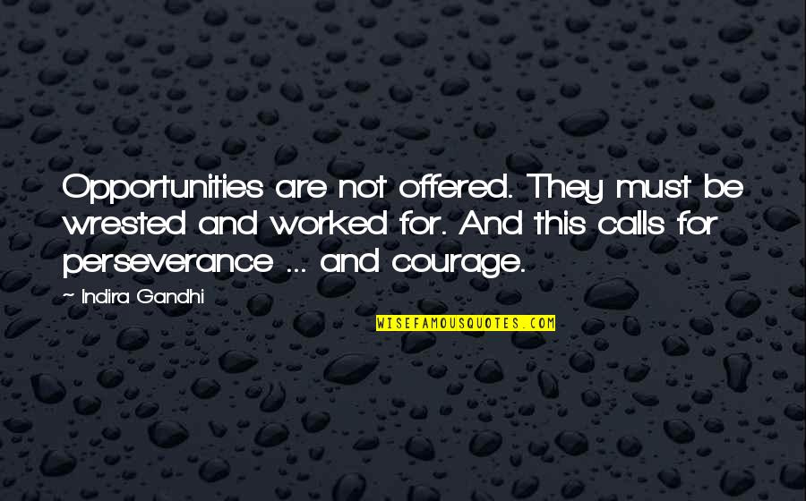 Indira's Quotes By Indira Gandhi: Opportunities are not offered. They must be wrested