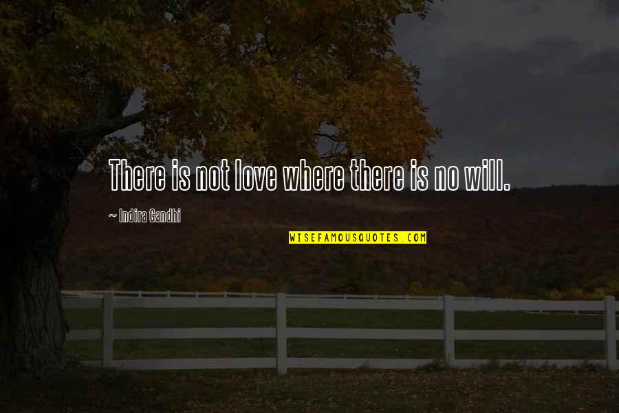 Indira's Quotes By Indira Gandhi: There is not love where there is no