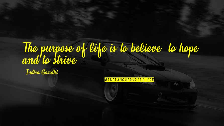 Indira's Quotes By Indira Gandhi: The purpose of life is to believe, to