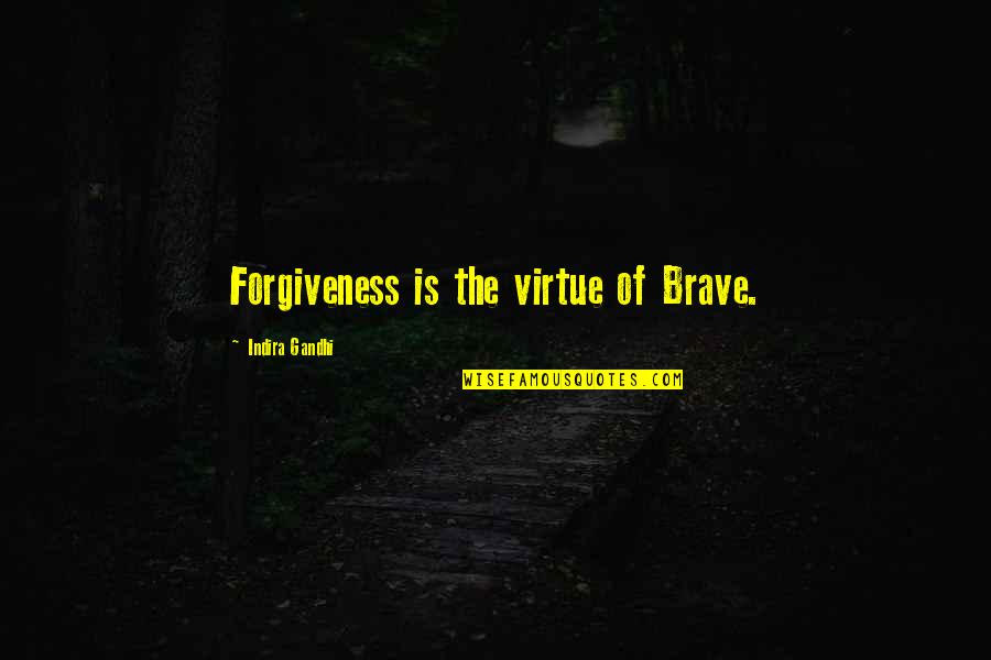 Indira's Quotes By Indira Gandhi: Forgiveness is the virtue of Brave.