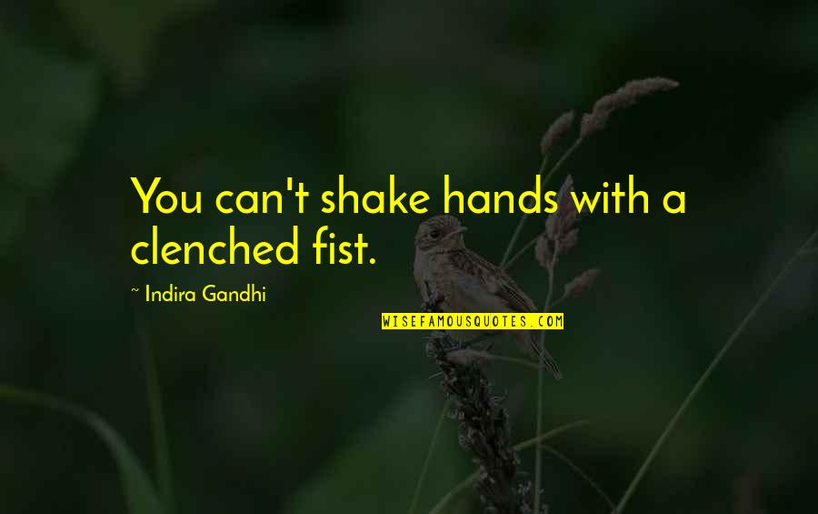 Indira's Quotes By Indira Gandhi: You can't shake hands with a clenched fist.