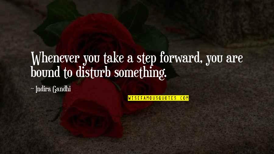 Indira's Quotes By Indira Gandhi: Whenever you take a step forward, you are