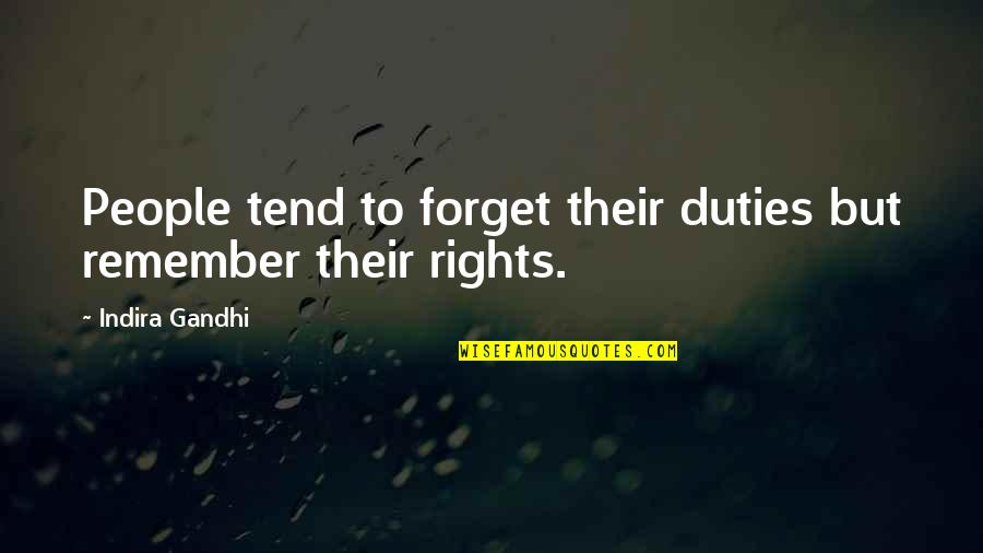 Indira's Quotes By Indira Gandhi: People tend to forget their duties but remember
