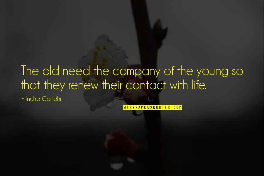 Indira's Quotes By Indira Gandhi: The old need the company of the young