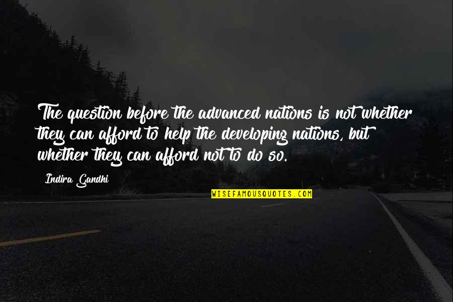 Indira's Quotes By Indira Gandhi: The question before the advanced nations is not