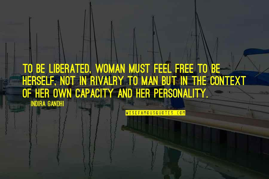 Indira's Quotes By Indira Gandhi: To be liberated, woman must feel free to