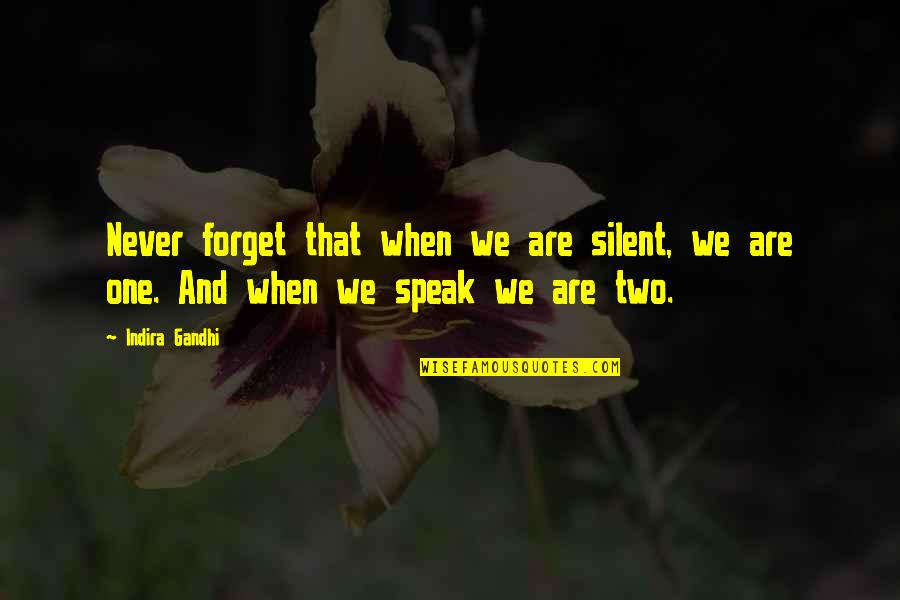 Indira's Quotes By Indira Gandhi: Never forget that when we are silent, we