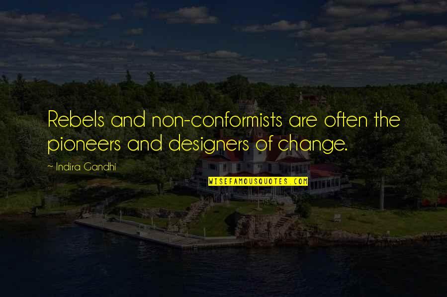 Indira's Quotes By Indira Gandhi: Rebels and non-conformists are often the pioneers and