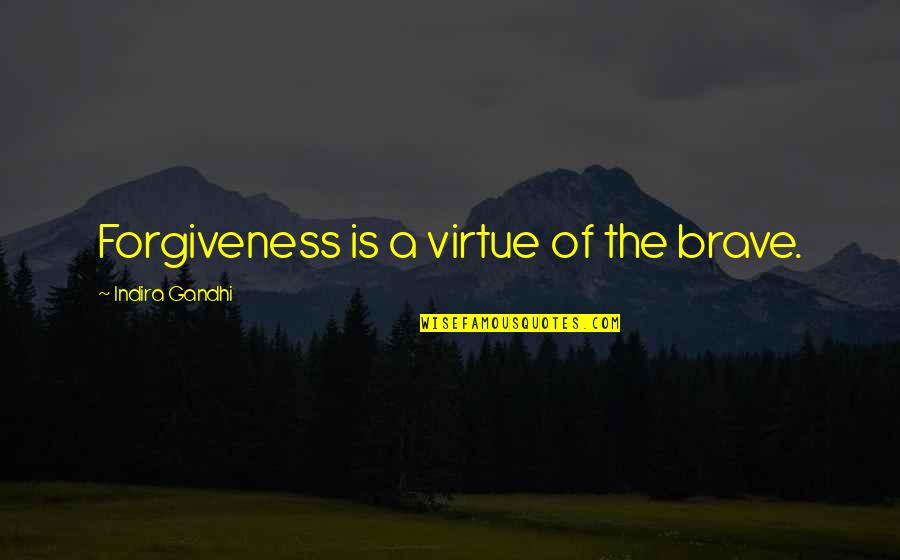 Indira's Quotes By Indira Gandhi: Forgiveness is a virtue of the brave.