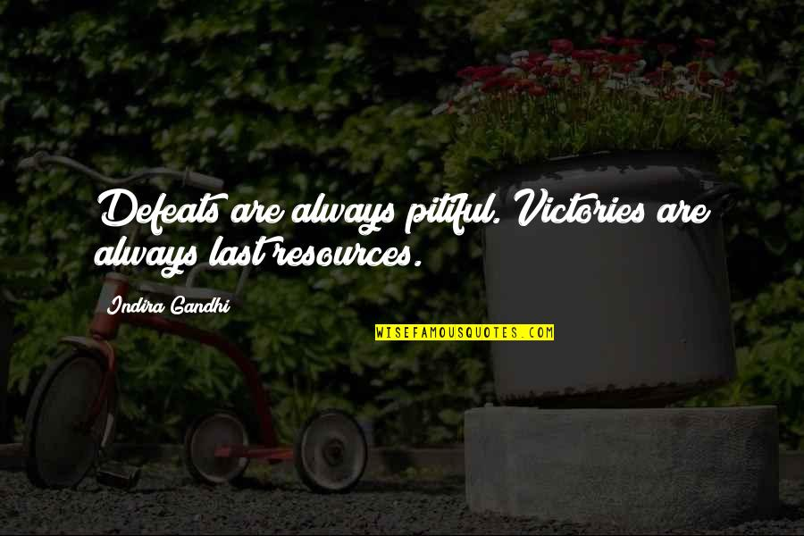 Indira's Quotes By Indira Gandhi: Defeats are always pitiful. Victories are always last