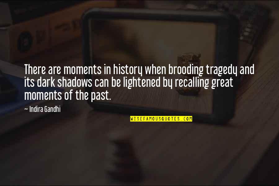 Indira's Quotes By Indira Gandhi: There are moments in history when brooding tragedy
