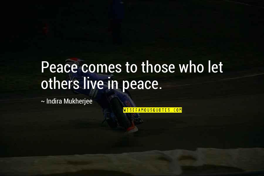 Indira's Quotes By Indira Mukherjee: Peace comes to those who let others live