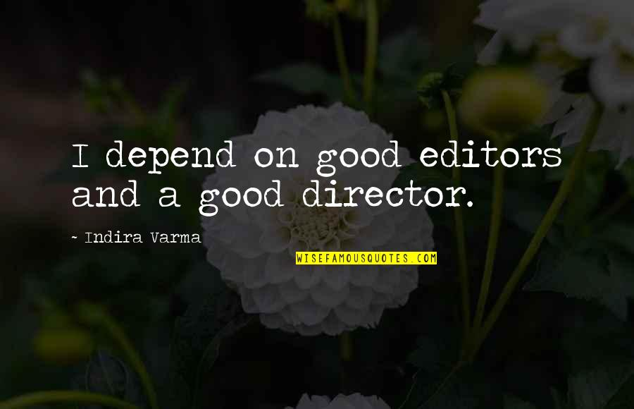 Indira's Quotes By Indira Varma: I depend on good editors and a good