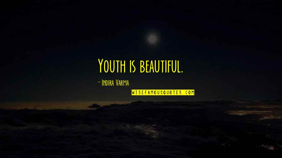 Indira's Quotes By Indira Varma: Youth is beautiful.