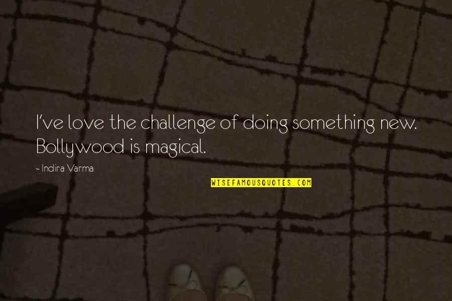 Indira's Quotes By Indira Varma: I've love the challenge of doing something new.