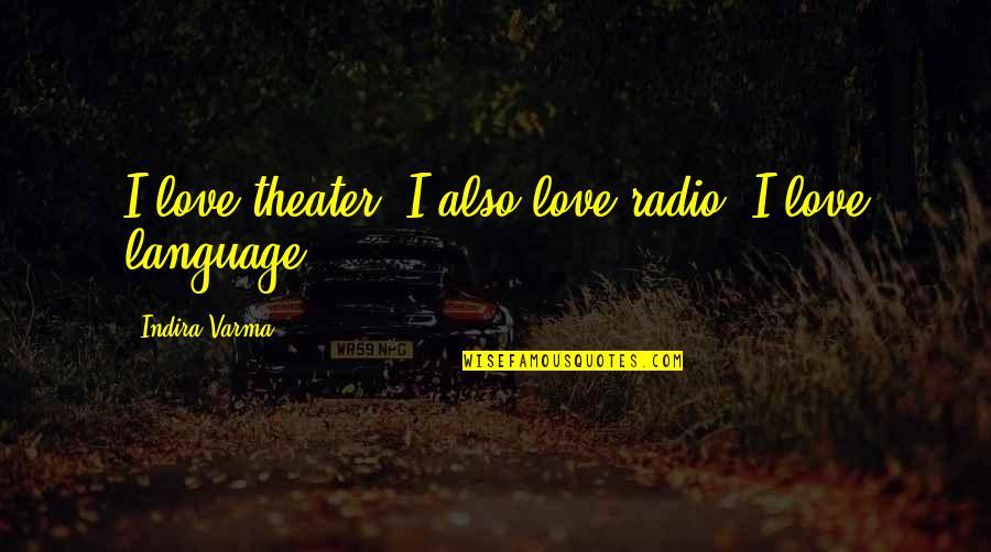 Indira's Quotes By Indira Varma: I love theater. I also love radio. I
