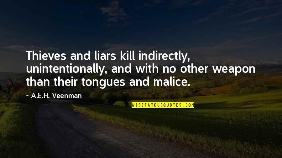 Indirectly Quotes By A.E.H. Veenman: Thieves and liars kill indirectly, unintentionally, and with