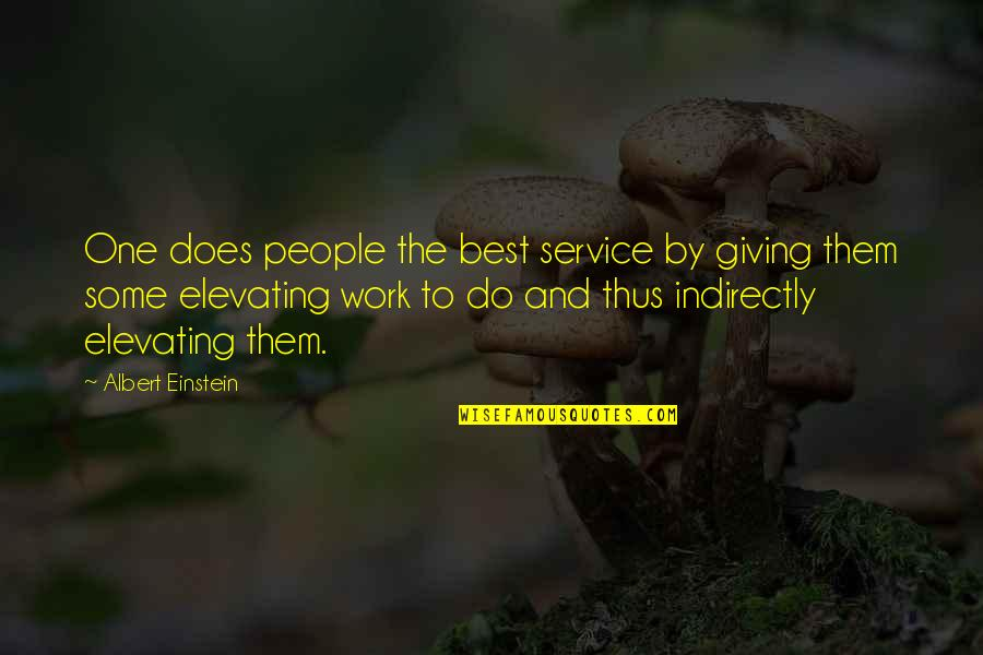 Indirectly Quotes By Albert Einstein: One does people the best service by giving