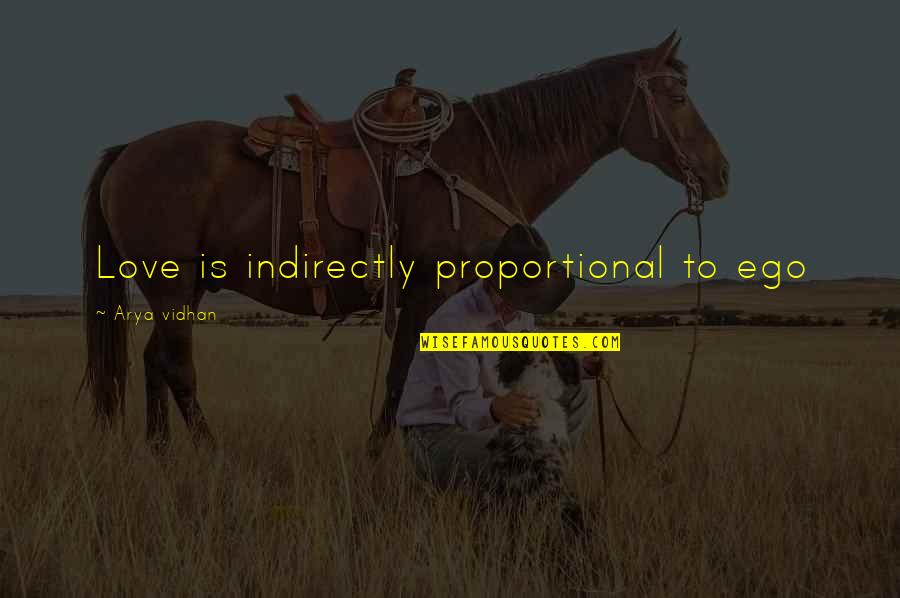Indirectly Quotes By Arya Vidhan: Love is indirectly proportional to ego