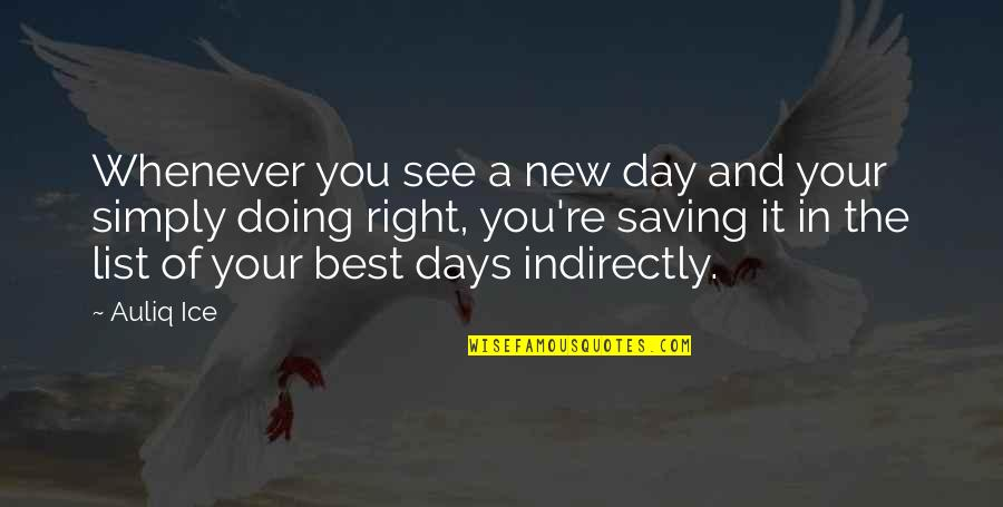 Indirectly Quotes By Auliq Ice: Whenever you see a new day and your