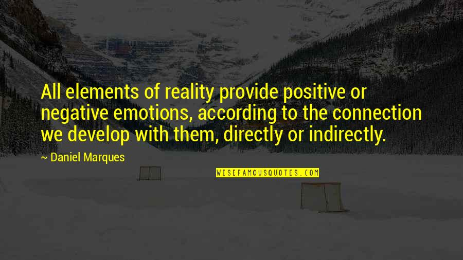 Indirectly Quotes By Daniel Marques: All elements of reality provide positive or negative