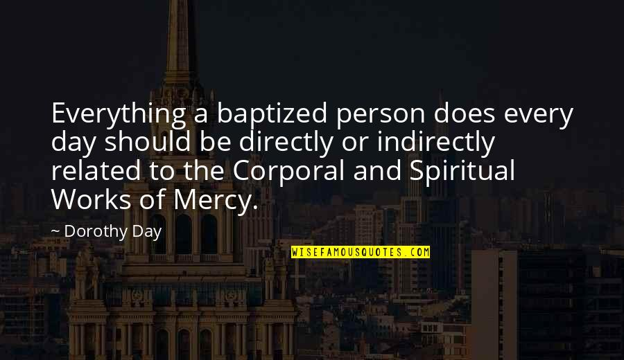 Indirectly Quotes By Dorothy Day: Everything a baptized person does every day should