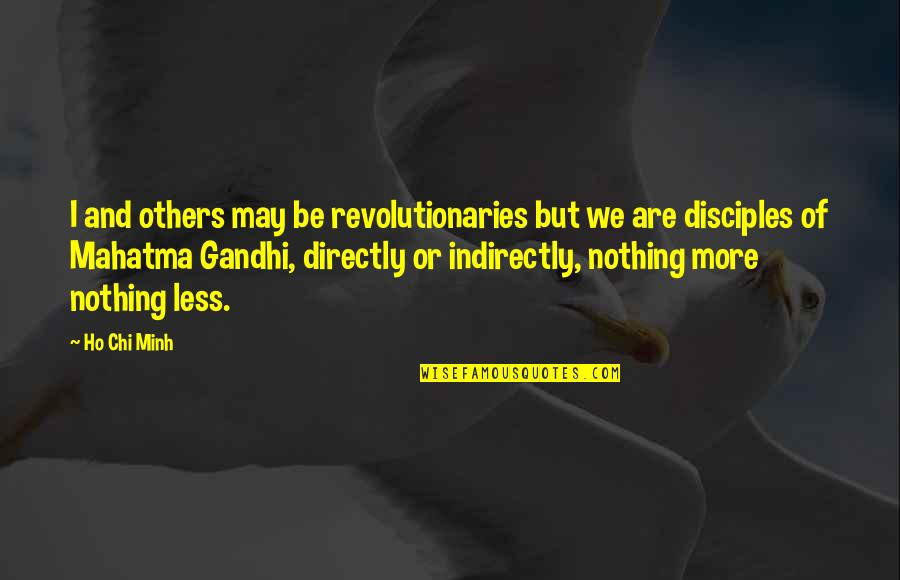 Indirectly Quotes By Ho Chi Minh: I and others may be revolutionaries but we