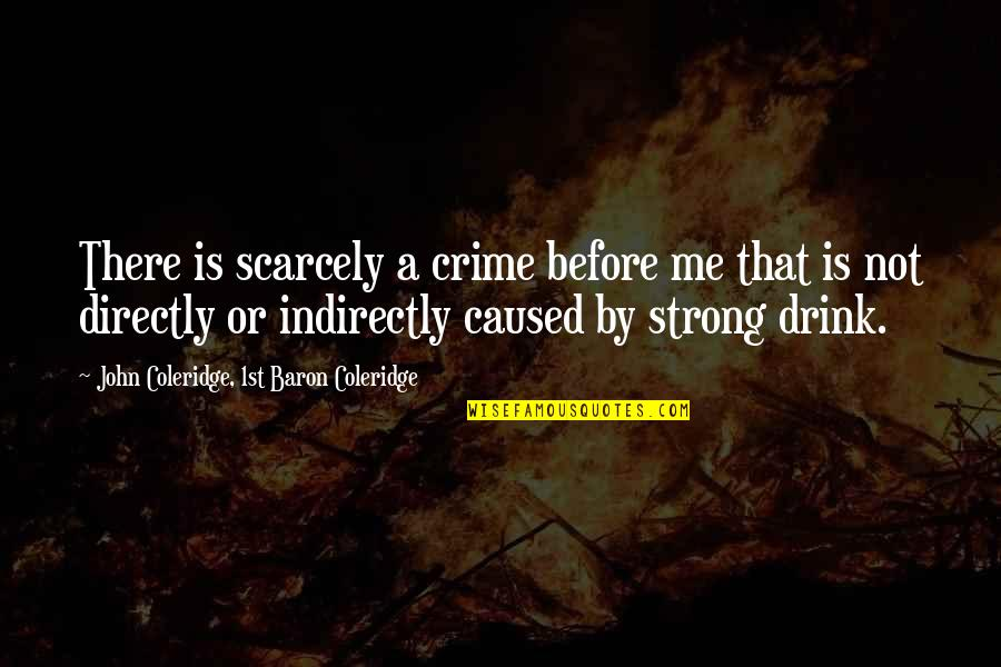 Indirectly Quotes By John Coleridge, 1st Baron Coleridge: There is scarcely a crime before me that