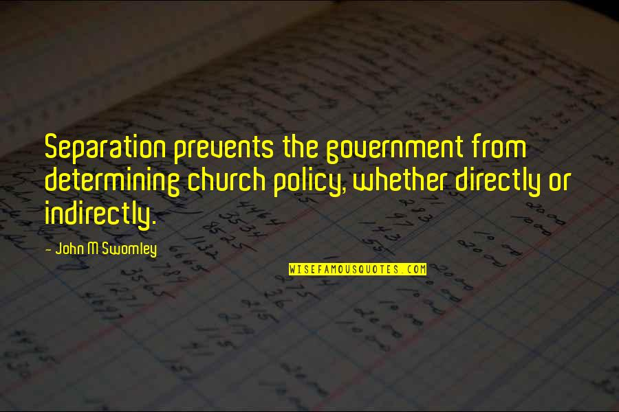 Indirectly Quotes By John M Swomley: Separation prevents the government from determining church policy,