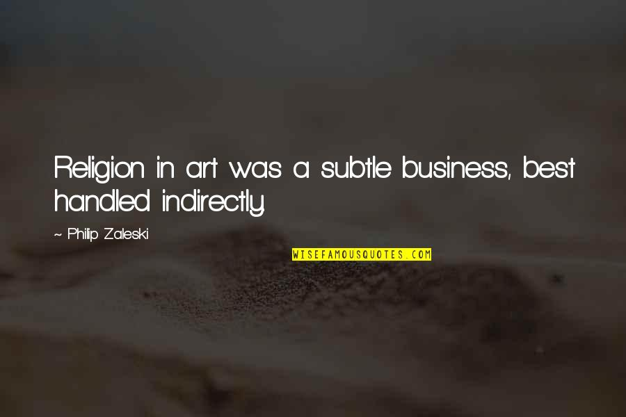 Indirectly Quotes By Philip Zaleski: Religion in art was a subtle business, best