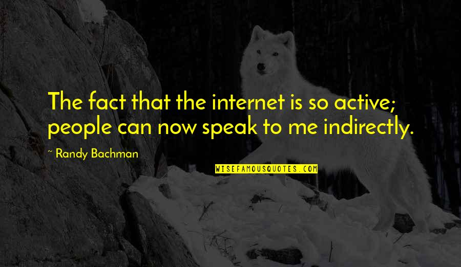 Indirectly Quotes By Randy Bachman: The fact that the internet is so active;
