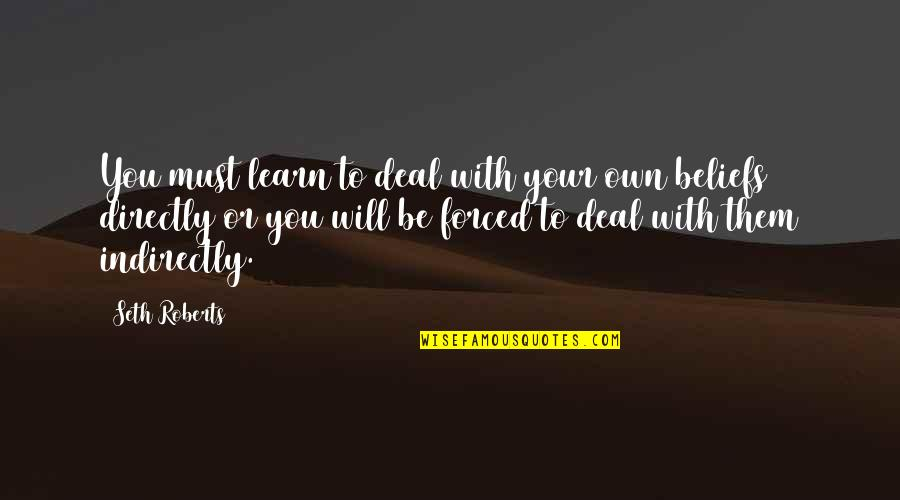 Indirectly Quotes By Seth Roberts: You must learn to deal with your own