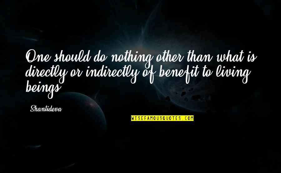 Indirectly Quotes By Shantideva: One should do nothing other than what is