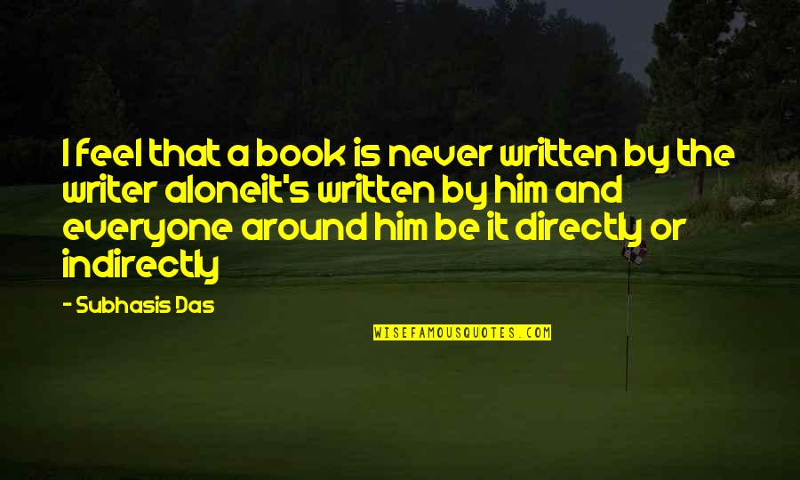 Indirectly Quotes By Subhasis Das: I feel that a book is never written