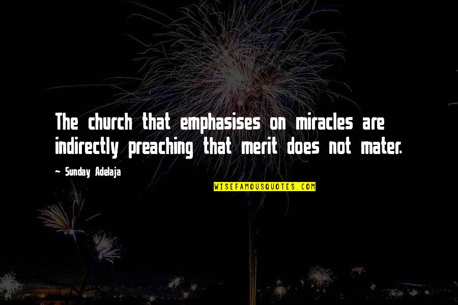 Indirectly Quotes By Sunday Adelaja: The church that emphasises on miracles are indirectly