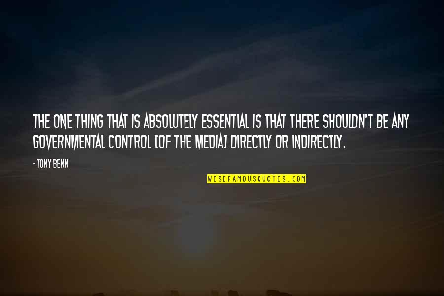 Indirectly Quotes By Tony Benn: The one thing that is absolutely essential is