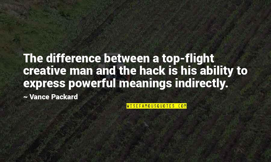 Indirectly Quotes By Vance Packard: The difference between a top-flight creative man and