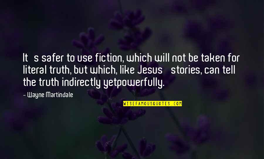 Indirectly Quotes By Wayne Martindale: It's safer to use fiction, which will not