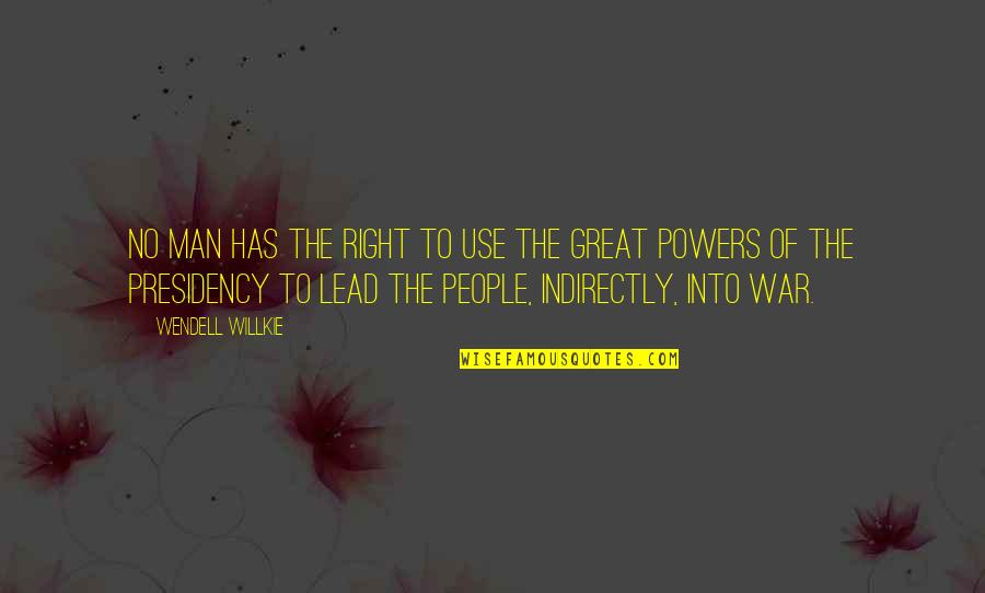 Indirectly Quotes By Wendell Willkie: No man has the right to use the