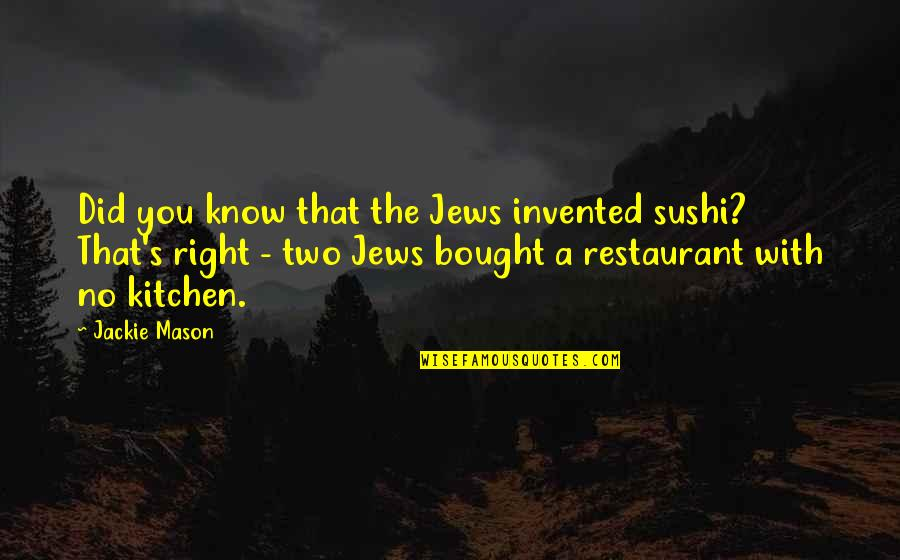 Individual Contribution To Teamwork Quotes By Jackie Mason: Did you know that the Jews invented sushi?
