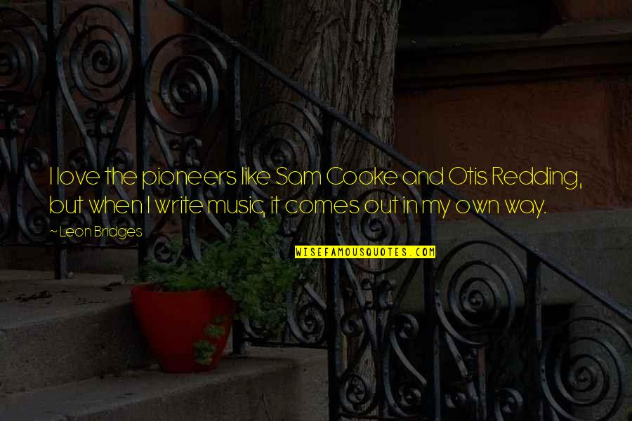 Individual Contribution To Teamwork Quotes By Leon Bridges: I love the pioneers like Sam Cooke and